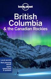 Lonely Planet British Columbia & the Canadian Rockies - Lonely Planet John Lee Ray Bartlett Gregor Clark Craig McLachlan Brendan Sainsbury