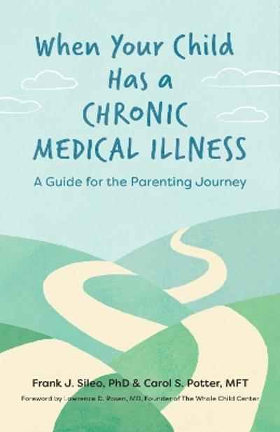 When Your Child Has a Chronic Medical Illness - Frank J. Sileo