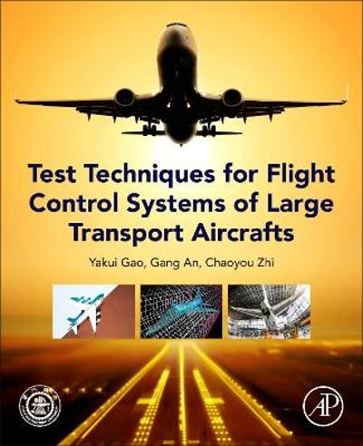 Test Techniques for Flight Control Systems of Large Transport Aircraft - Yakui Gao