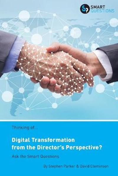 Thinking of... Digital Transformation from the Director's Perspective? Ask the Smart Questions - Stephen Jk Parker