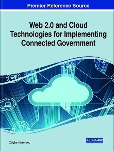 Web 2.0 and Cloud Technologies for Implementing Connected Government - Zaigham Mahmood