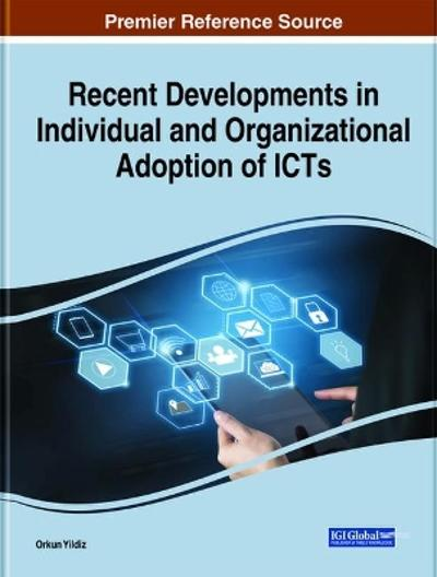 Recent Developments in Individual and Organizational Adoption of ICTs - Orkun Yildiz