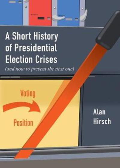A Short History of Presidential Election Crises - Alan Hirsch