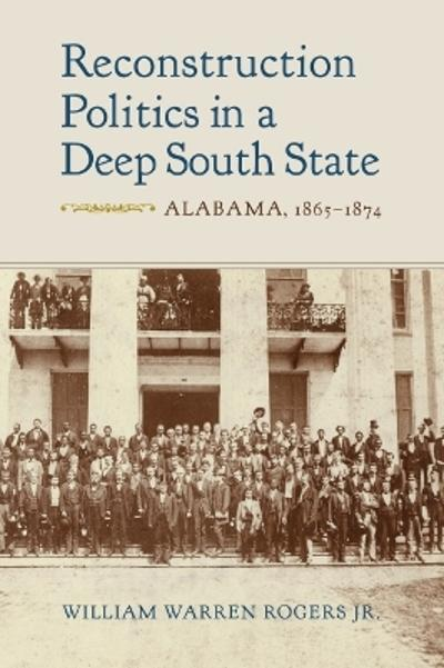 Reconstruction Politics in a Deep South State - William Warren Rogers