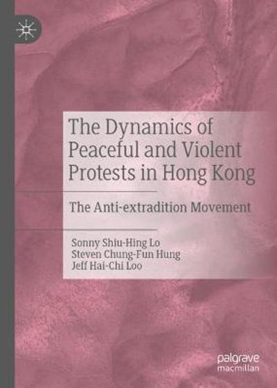 The Dynamics of Peaceful and Violent Protests in Hong Kong - Sonny Shiu-Hing Lo