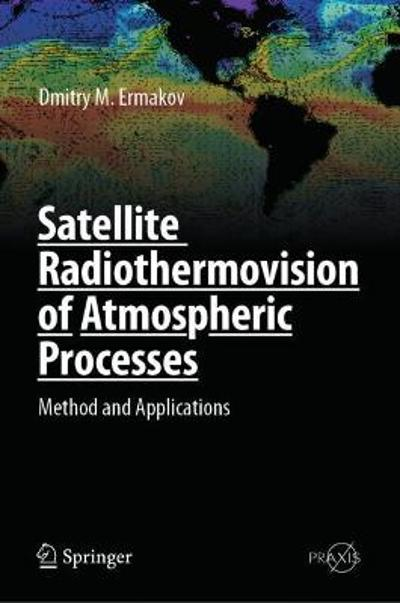 Satellite Radiothermovision of Atmospheric Processes - Dmitry M. Ermakov