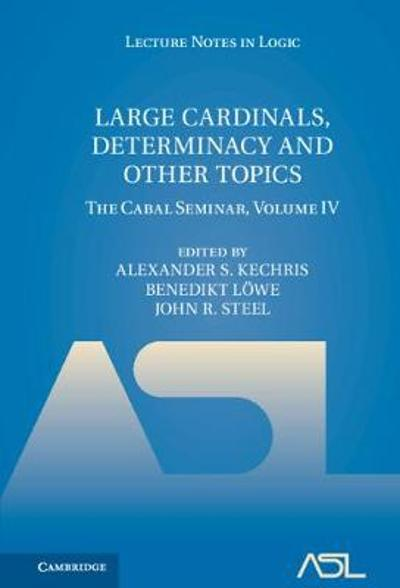 Large Cardinals, Determinacy and Other Topics - Alexander S. Kechris