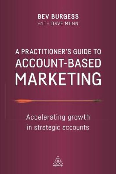 A Practitioner's Guide to Account-Based Marketing - Bev Burgess