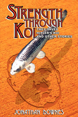 STRENGTH THROUGH KOI - They Saved Hitler's Koi and Other Stories - Downes Jonathan