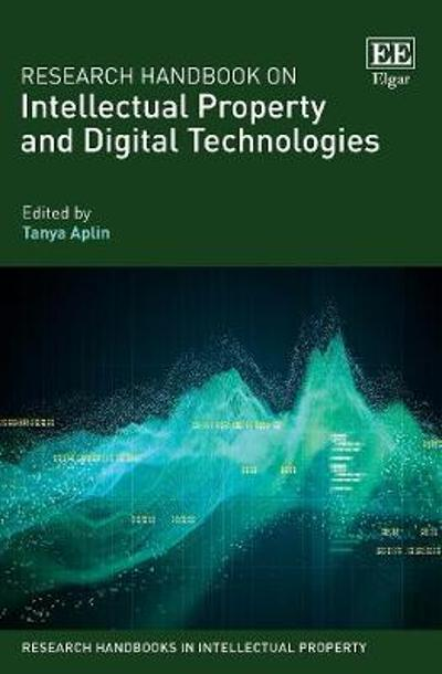 Research Handbook on Intellectual Property and Digital Technologies - Tanya Aplin