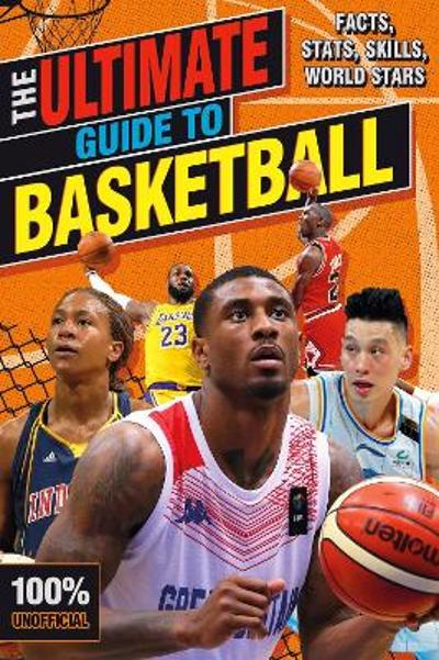 The Ultimate Guide to Basketball (100% Unofficial) - Scholastic