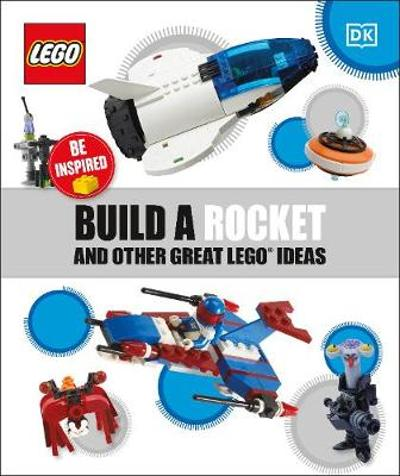 Build a Rocket and Other Great LEGO Ideas - DK