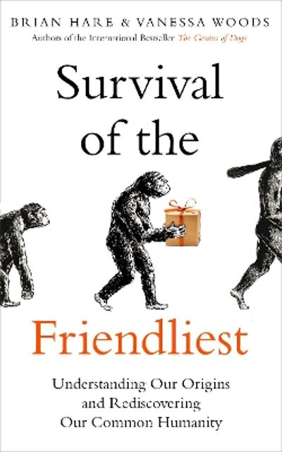 Survival of the Friendliest - Brian Hare
