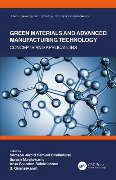 Green Materials and Advanced Manufacturing Technology - Samson Jerold Samuel Chelladurai