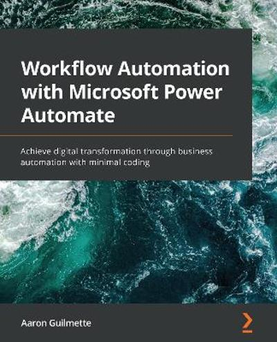 Workflow Automation with Microsoft Power Automate - Aaron Guilmette