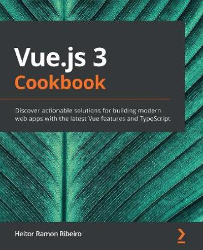 Vue.js 3 Cookbook - Heitor Ramon Ribeiro