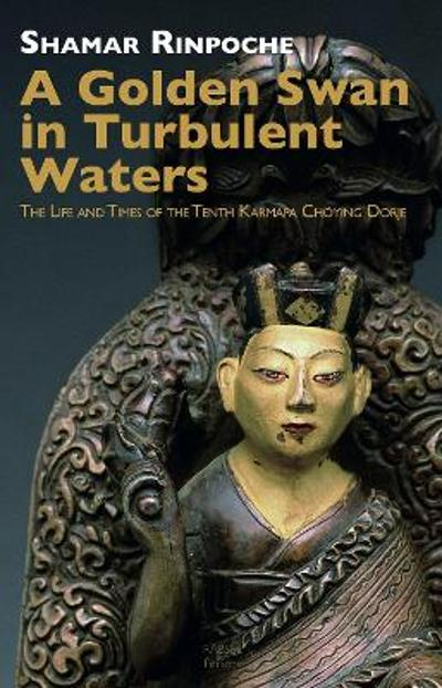 A Golden Swan in Turbulent Waters - Shamar Rinpoche