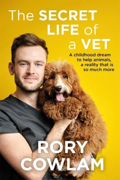 The Secret Life of a Vet - Rory Cowlam