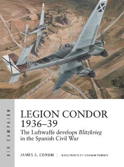 Legion Condor 1936-39 - James S. Corum