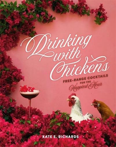 Drinking with Chickens - Kate E. Richards