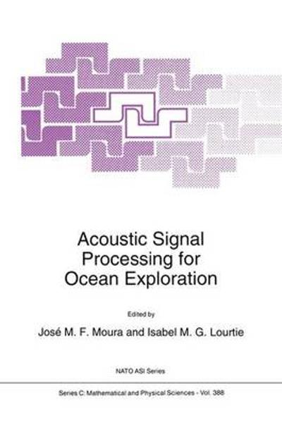 Acoustic Signal Processing for Ocean Exploration - J.M.F. Moura