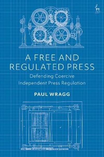 A Free and Regulated Press - Dr Paul Wragg