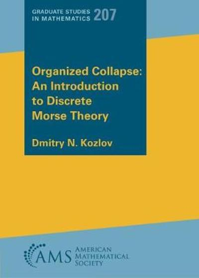 Organized Collapse: An Introduction to Discrete Morse Theory - Dmitry N. Kozlov