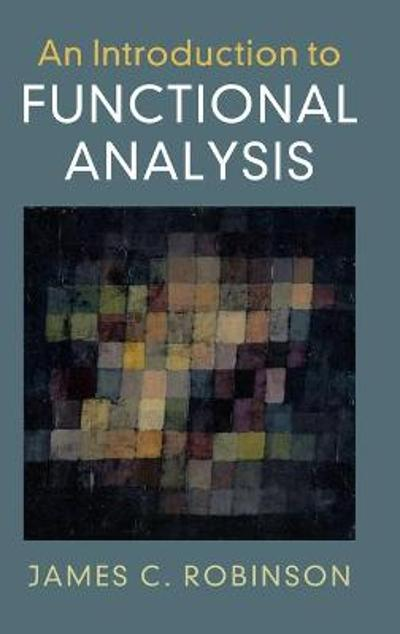 An Introduction to Functional Analysis - James C. Robinson