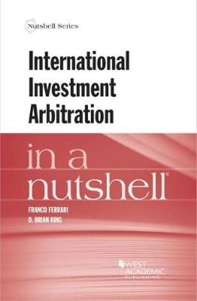 International Investment Arbitration in a Nutshell - Franco Ferrari