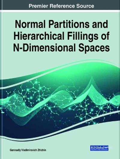 Normal Partitions and Hierarchical Fillings of N-Dimensional Spaces - Gennadiy Vladimirovich Zhizhin