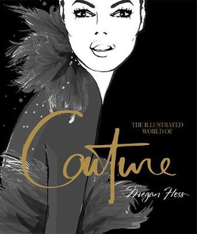 The Illustrated World of Couture - Megan Hess
