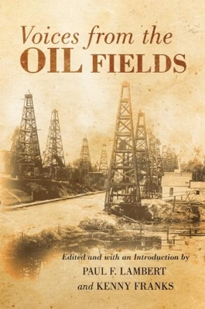 Voices from the Oil Fields - Paul F. Lambert