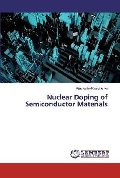 Nuclear Doping of Semiconductor Materials - Vjacheslav Kharchenko