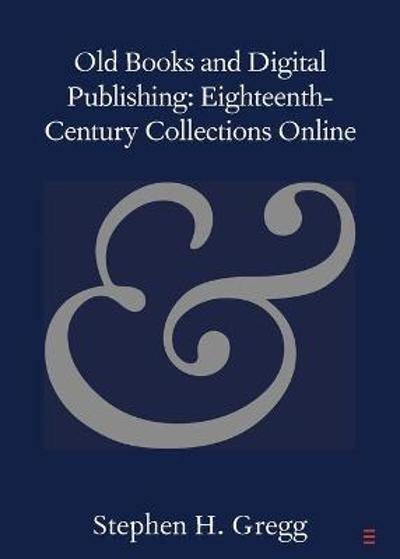 Old Books and Digital Publishing: Eighteenth-Century Collections Online - Stephen H. Gregg