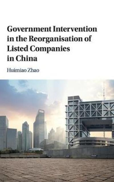 Government Intervention in the Reorganisation of Listed Companies in China - Huimiao Zhao