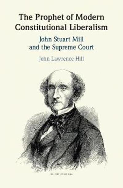 The Prophet of Modern Constitutional Liberalism - John Lawrence Hill