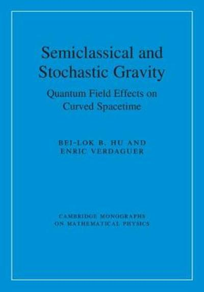 Semiclassical and Stochastic Gravity - Bei-Lok B. Hu