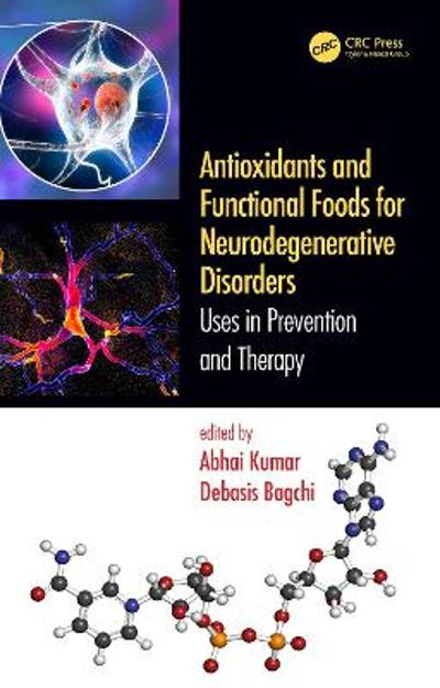 Antioxidants and Functional Foods for Neurodegenerative Disorders - Abhai Kumar