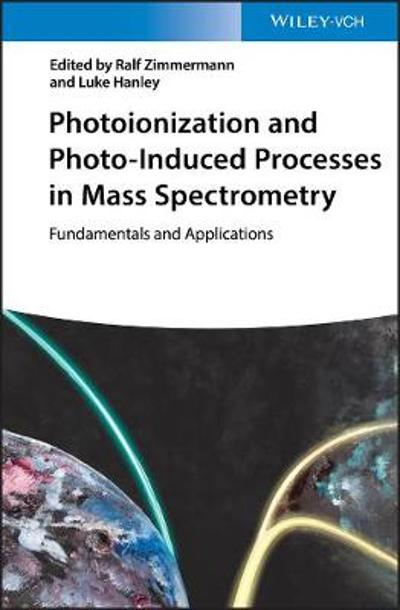 Photoionization and Photo-Induced Processes in Mass Spectrometry - Ralf Zimmermann
