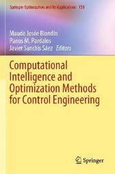 Computational Intelligence and Optimization Methods for Control Engineering - Maude Josee Blondin Panos M. Pardalos Javier Sanchis Saez