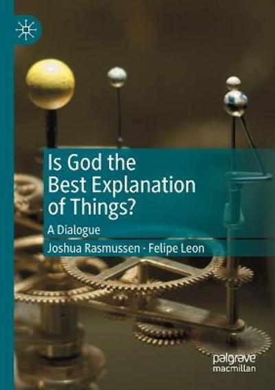 Is God the Best Explanation of Things? - Joshua Rasmussen
