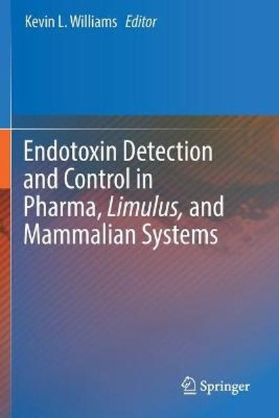 Endotoxin Detection and Control in Pharma, Limulus, and Mammalian Systems - Kevin L. Williams