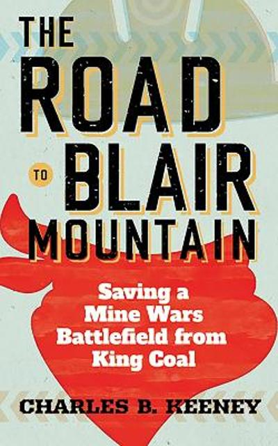 The Road to Blair Mountain - Charles B. Keeney