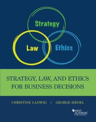 Law, Ethics, and Strategy in Business Decision Making - George Siedel