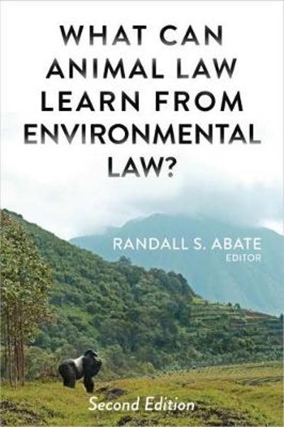 What Can Animal Law Learn From Environmental Law? - Randall S. Abate