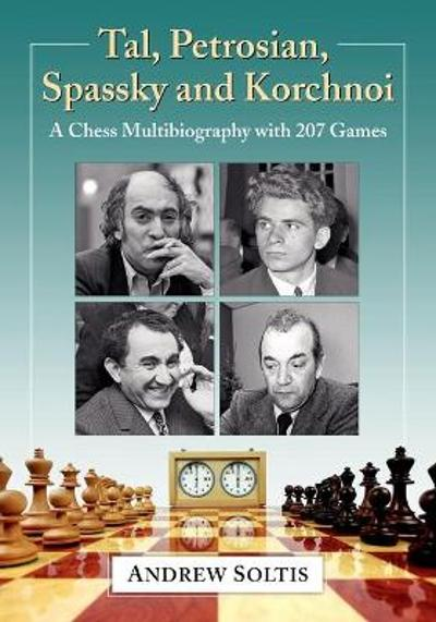 Tal, Petrosian, Spassky and Korchnoi - Andrew Soltis