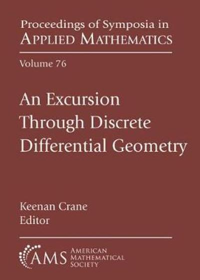 An Excursion Through Discrete Differential Geometry - Keenan Crane