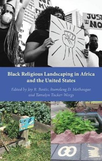Black Religious Landscaping in Africa and the United States - Joy R. Bostic