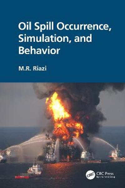 Oil Spill Occurrence, Simulation, and Behavior - M.R. Riazi