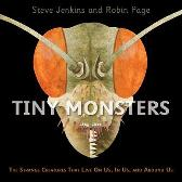 Tiny Monsters: The Strange Creatures That Live on Us, in Us and Around Us - Steve Jenkins